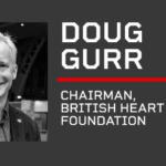 AM: Keynote: Dr Doug Gurr, chairman, British Heart Foundation